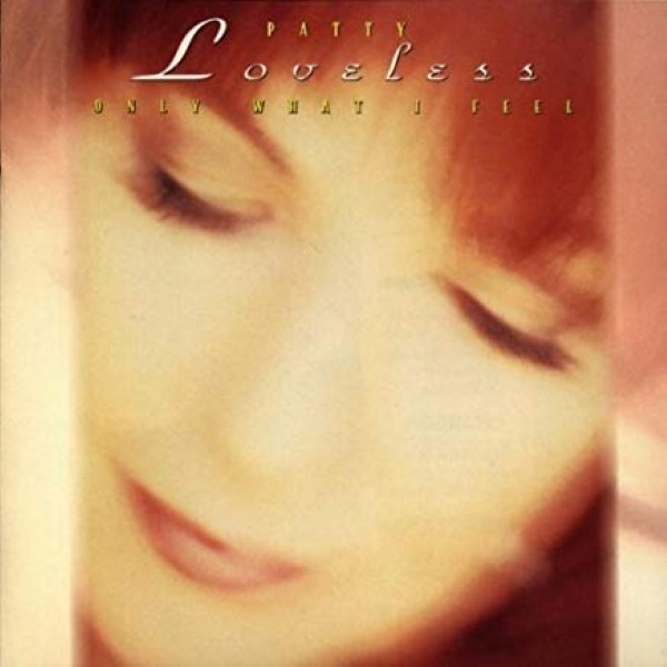 Only What I Feel by Patty Loveless Cd
