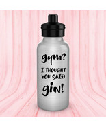 Funny water bottle - Gym? I Thought You Said Gin! - aluminum BPA free 20 oz - $17.77