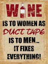 Wine is to Women as Duct tape is to Men Alcohol Metal Sign - $29.95