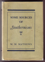 Some Sources of Southernisms by M. M. Mathews (First Edition, 1948) - $20.00