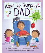 How to Surprise a Dad [Hardcover] Reagan, Jean and Wildish, Lee - $4.95