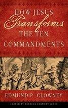 How Jesus Transforms The Ten Commandments [Paperback] Edmund P. Clowney ... - $7.87