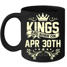 Kings Are Born On April 30th Birthday 11oz Coffee Mug Gift - $15.95