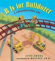 B Is for Bulldozer Board Book: A Construction ABC - $6.99