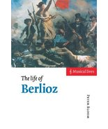 The Life of Berlioz (Musical Lives) [Hardcover] [Nov 28, 1998] Bloom, Peter - $17.82