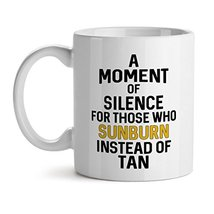 A Moment Of Silence For Those Who Sunburn Instead Of Tan - Mad Over Mugs - Inspi - $20.53