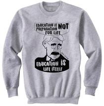 JOHN DEWEY EDUCATION QUOTE - NEW COTTON GREY SWEATSHIRT - $31.88