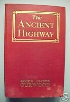 THE ANCIENT HIGHWAY:HIGH HEARTS&OPEN ROADS-CURWOOD,1925