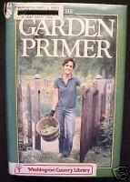 THE GARDEN PRIMER-Barbara Damrosch 673PGS HCDJ/PLANTING