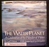 The Water Planet:A CELEBRATION OF THE WONDER OF WATER