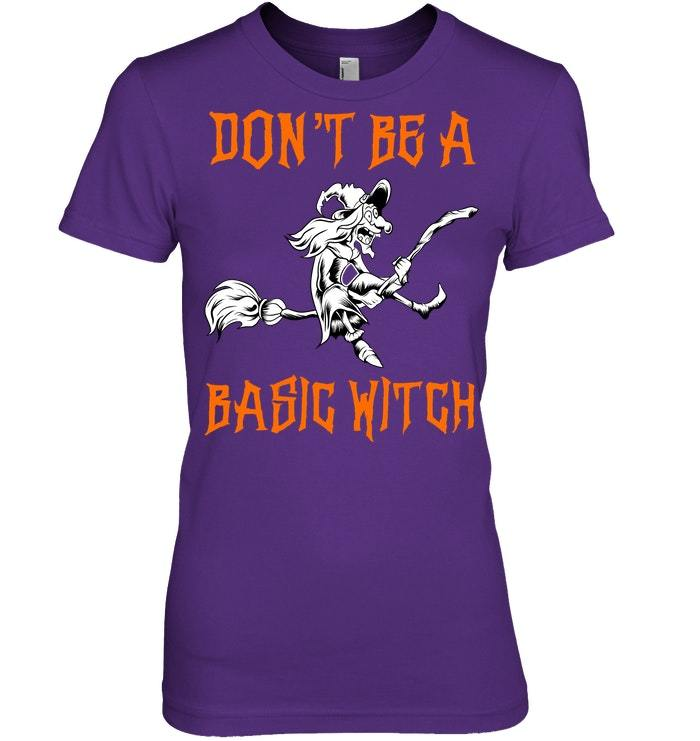 Dont Be A Basic Witch Tshirt Halloween Tshirt