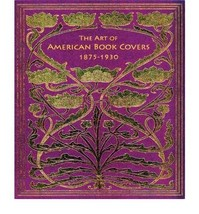 The Art of American Book Covers: 1875-1930 (Hardback) - Common [Hardcove... - $73.49