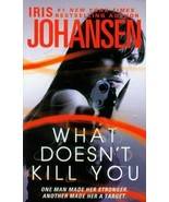 What Doesn't Kill You By Iris Johansen - $5.80 CAD