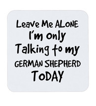 Leave Me Alone I'm Only Talking To My Shepherd Today Coffee Coaster Gift... - $5.17