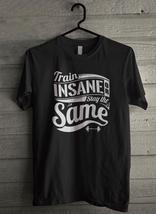 Train Insane or stay the same Men's T-Shirt - Custom (3342) - $19.12+