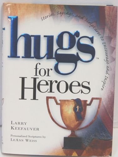 Hugs for Heroes Stories Saying Scripture Encourage Inspire Larry Keefauver