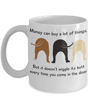"Dog mug Money can buy a lot of things But it doesn""t wiggle it""s butt ev... - $18.10"