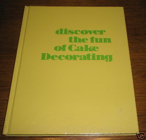WILTON BOOK DISCOVER THE FUN OF CAKE DECORATING HB 1979