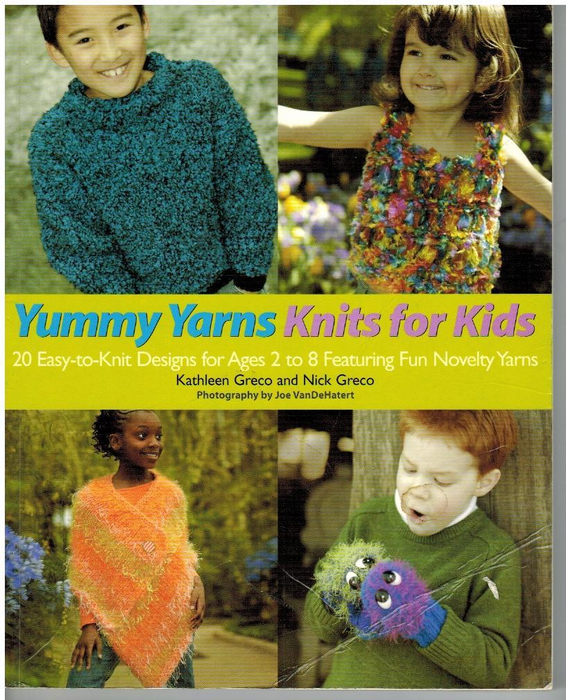 Yummy Yarns Knits for Kids 20 Easy-to-knit Designs for Ages 2 to 8 Featuring Fun
