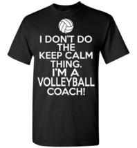 I Don't Do The Keep Calm Thing Volleyball Coach T-Shirt - $19.99+