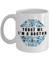 Funny Mug - Trust Me I'm a Doctor - Best Gifts for Doctor - 11 oz Coffee... - $13.95