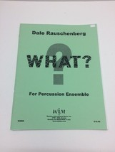 What? by Dale Rauschenberg Percussion Ensemble Quintet 5 Players Sheet M... - $19.76