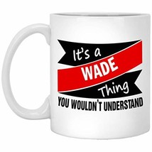 Personalized MugCup for Men, Women - It's a Wade Thing - Custom Coffee T... - $16.78