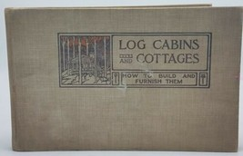 LOG CABIN & COTTAGES, HOW TO BUILD AND FURNISH THEM BY WILLIAM S WICKS, ... - $49.95
