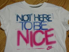 "Nike Girls ""Not Here To Be Nice"" T-SHIRT, 744705-100, Nwt - $15.03"