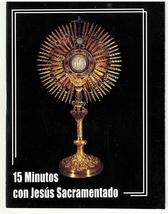 15 Minutos con Jesus Sacramentado