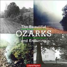 The Beautiful and Enduring Ozarks [Paperback] [Nov 01, 1999] Payton, Leland
