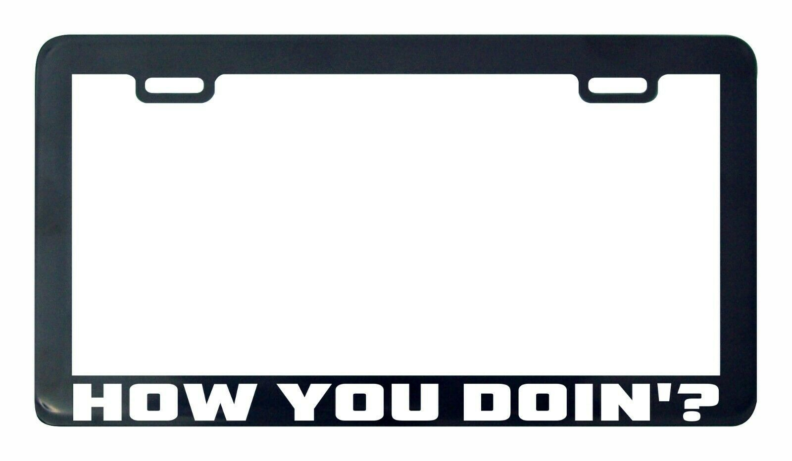 Primary image for How you doin doing funny huimor license plate frame holder tag