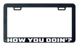 How you doin doing funny huimor license plate frame holder tag - $5.99