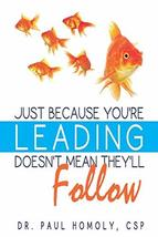 Just Because You're Leading...Doesn't Mean They'll Follow [Paperback] Ho... - $7.82