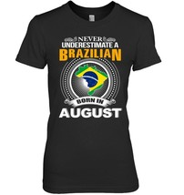 Never Underestimate A Brazilian Born in August T Shirt - $19.99+