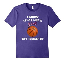 New Tee - I Know I Play Basketball Like A Girl Try To Keep Up T-Tee Men - $19.95+