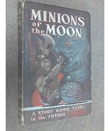 Minions of the moon;: A novel of the future [Jan 01, 1950] Beyer, Willia... - $44.00