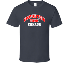 Imported From Canada T Shirt - $20.99