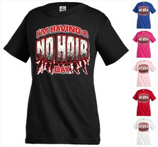 I'm having a no hair day Funny Boys Girls Kids T shirt Youth tee KP311 - $12.99