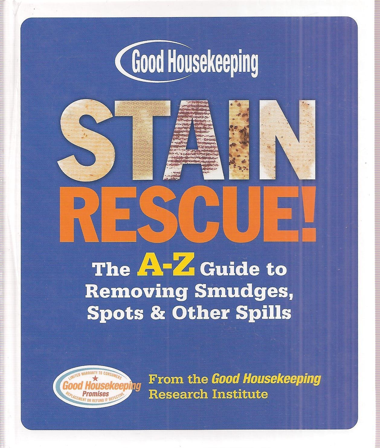 Stain Rescue!: The A-Z Guide to Removing Smudges, Spots & Other Spills [Hardcove