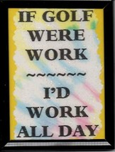 "If Golf Were Work 3"" x 4"" Framed Refrigerator Magnet Ball Course Club Cart Gift - $5.00"