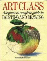 Art Class:A Beginner's Complete Guide to Painting and Drawing by Ken How... - $14.99
