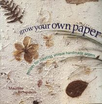 Grow Your Own Paper: Recipes for Creating Unique Handmade Papers by Maur... - $14.99