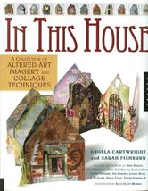 In This House:A Collection of Altered Art Imagery and Collage Techniques... - $14.99