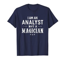New Shirts - I'm An Analyst Not A Magician - Unisex T-shirt Funny Men - $19.95+