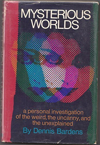 Mysterious Worlds, A Personal Investigation Of The Weird, The Uncanny, And The U