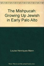 The Mishpucah: Growing Up Jewish in Early Palo Alto [Paperback] Louise Henriques image 1