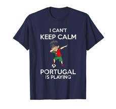 New Shirts - I Can't Keep Calm Portugal Is Playing Portugal Football Men - $19.95+