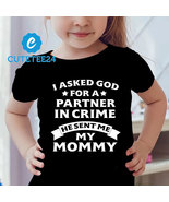 I Asked God For A Partner In Crime He Sent Me My Mommy Funny Shirt For Kids - $24.99
