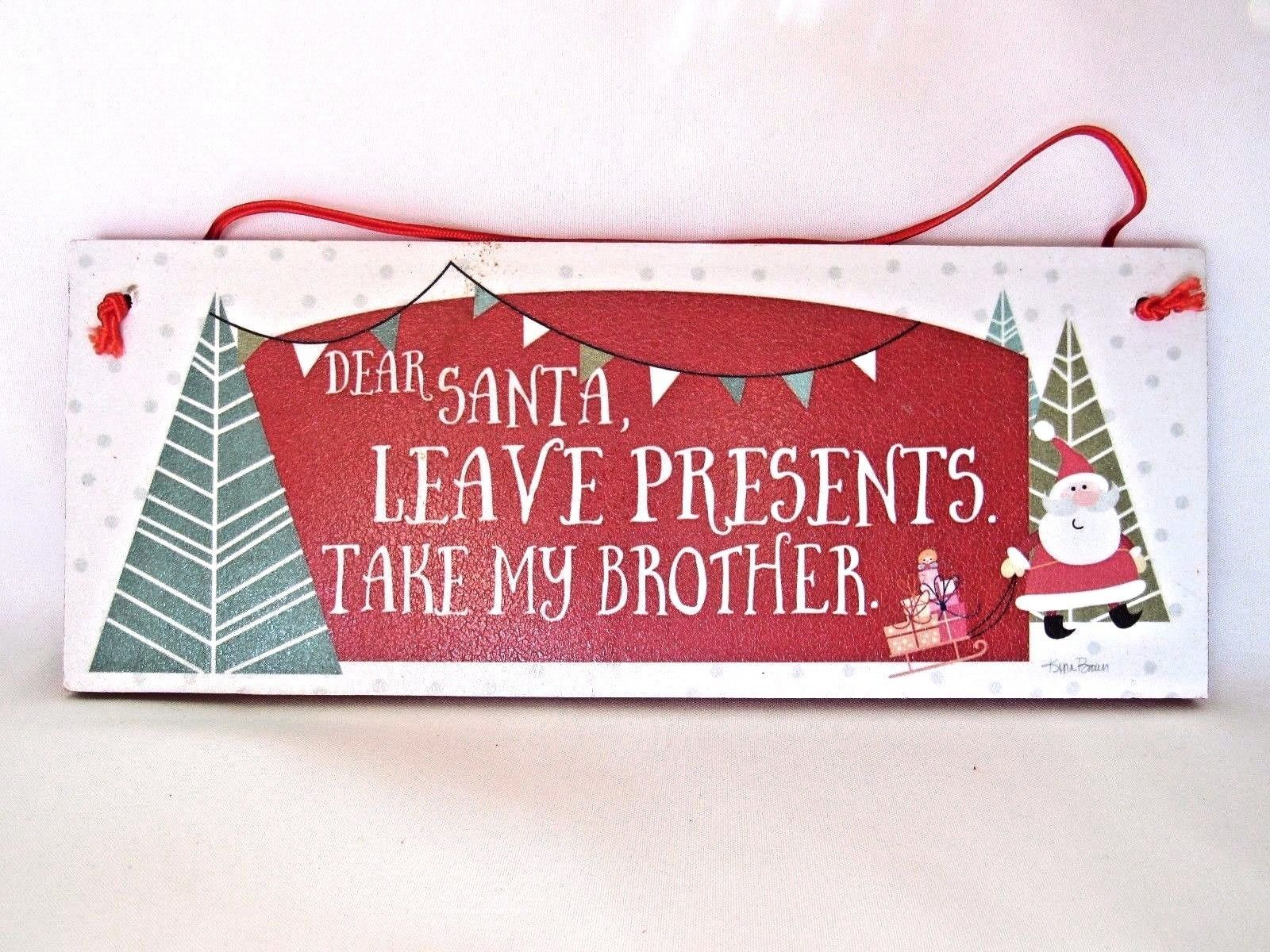 Christmas Holiday Santa Wall Art Humorous Wooden Plaque Take My Brother New